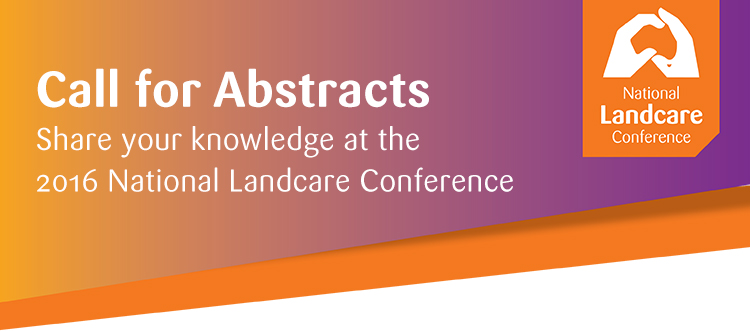 National Landcare Conference and Awards 2016 Call for Abstracts by 10th June